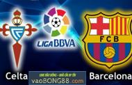 Tỷ lệ cược Celta Vigo vs Barcelona 2h00 ngày 18/04 vòng 33 La Liga