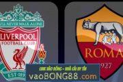 Tỷ lệ cược Liverpool vs Roma (01:45 – 25/04/2018) Cúp C1 theo bong88