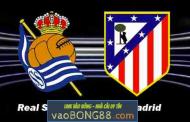 Tỷ lệ cược Real Sociedad vs Atletico Madrid, 0h30 ngày 20/4