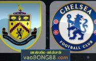 Tỷ lệ cược Burnley vs Chelsea (1:45 – 20/04/2018) theo bong88