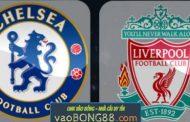 Tỷ lệ cược Chelsea - Liverpool (22:30 - 06-05-2018) theo 1gom