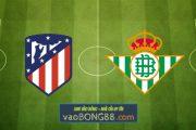 Soi kèo, nhận định Atl. Madrid vs Real Betis - 02h00 - 25/10/2020