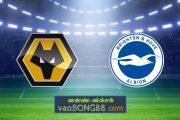 Soi kèo, nhận định Wolves vs Brighton Albion - 18h00 - 09/05/2021