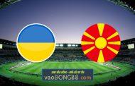Soi kèo, nhận định Ukraine vs Bắc Macedonia - 20h00 - 17/06/2021